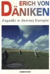 Zagadki w dawnej Europie : na tropach tajemniczych linii - Erich von Däniken