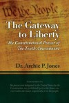 The Gateway To Liberty: The Constitutional Power Of The Tenth Amendment - Archie P. Jones