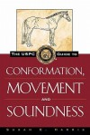 The USPC Guide to Conformation, Movement and Soundness - Susan E. Harris