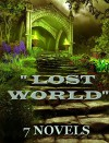 "7 ""Lost World"" Novels: Box Set - Arthur Conan Doyle, Edgar Rice Burroughs, A. Merritt, H. Rider Haggard, Jules Verne"