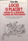 ¿Ocio o placer? Suicidio de la burguesía y agonía del proletariado - Victor Alba