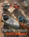 Painting with Impact - David Curtis, Robin Capon