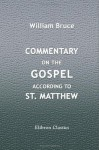 Commentary on the Gospel according to St. Matthew - William Bruce