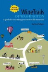 WineTrails of Washington: A guide for uncorking your memorable wine tour - Steve Roberts