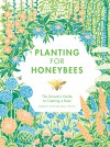 Planting for Honeybees: The Grower's guide to creating a buzz - Sarah Wyndham Lewis