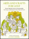 Arts and Crafts for Lent: From Mardi-Gras to Passiontide, with Prayers and Blessings For.. - Jeanne Heiberg