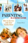 Parenting in a Hostile Culture: How to Survive with Your Family Intact - Sharna Olfman