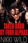 TAKEN HARD BY FOUR ALPHAS (BBW Werewolf Shifter FMMMM Menage Steamy Romance) - Nikki Wild