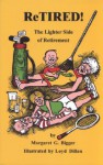 ReTIRED: The Lighter Side of Retirement - Margaret G. Bigger