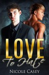 Love to Hate: An Enemies-to-Lovers Romance (Only Him Book 3) - Nicole Casey