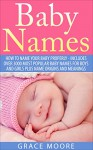 Baby Names: How To Name Your Baby Properly - Includes over 3000 Most Popular Baby Names for Boys And Girls Plus Name Origins And Meanings (Baby Names, Baby Names 2015, Baby Names With Meanings) - Grace Moore