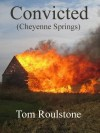 Convicted (Cheyenne Springs) - Tom Roulstone