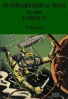 Submarines at War in the Comics (Submarines at War, #1) - John Kilgallon