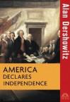 America Declares Independence - Alan M. Dershowitz