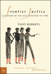 Frontier Justice: A History of the Gulf Country to 1900 - Tony Roberts