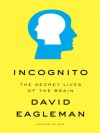 Incognito: The Secret Lives of the Brain (Audio) - David Eagleman