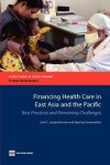 Financing Health Care in East Asia and the Pacific: Best Practices and Remaining Challenges - John C. Langenbrunner, Aparnaa Somanathan