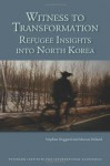 Witness to Transformation: Refugee Insights into North Korea - Marcus Noland, Stephan Haggard