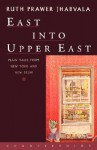 East Into Upper East: Plain Tales from New York and New Delhi - Ruth Prawer Jhabvala