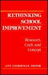 Rethinking School Improvement: Research, Craft, and Concept - Ann Lieberman