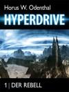 Hyperdrive: 1 Der Rebell - Horus W. Odenthal