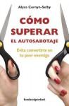 Como Superar el Autosabotaje = What's Your Sabotage? - Alyce Cornyn-Selby, Amelia Brito