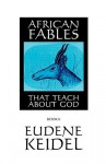 African Fables: That Teach about God - Eudene Keidel, Paul D. Zehr