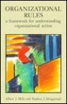 Organizational Rules: A Framework for Understanding Organizational Action - Albert J. Mills, Stephen Murgatroyd