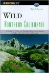 Wild Northern California: A Guide to 41 Roadless Recreation Areas; Including the Entire Sierra Nevada - Ron Adkison