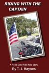 Riding with the Captain: Read Easy-Ride Hard - T.J. Haynes