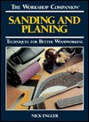 Sanding and Planing: Techniques for Better Woodworking (The Workshop Companion) - Nick Engler