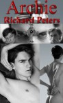 Archie - A Gay, Gothic Romance. A Victorian, Occult, Horror Fantasy. Sensual Homoeroticism. - Richard Peters