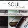 Soul Control: Whoever Controls Your Soul Controls Your Destiny - Mac Hammond