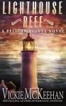 Lighthouse Reef (A Pelican Pointe Novel) (Volume 4) - Vickie McKeehan