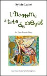 L'homme à tête de cheval, an easy French story (Easy French Reader Series for Beginners) (French Edition) - Sylvie Lainé