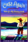 Cast Again: Tales of a Fly-Fishing Guide - Jennifer Olsson, Jennifer Lowe