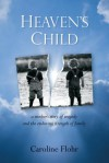 Heaven's Child: a mother's story of tragedy and the enduring strength of family - Caroline Flohr
