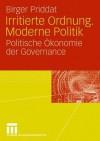 Irritierte Ordnung. Moderne Politik: Politische Okonomie Der Governance - Birger P. Priddat