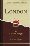London, Vol. 4 (Classic Reprint) - Charles Knight