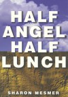 Half Angel, Half Lunch (Lingo Book Series , Vol 7) - Sharon Mesmer