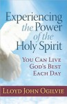 Experiencing the Power of the Holy Spirit: You Can Live God's Best Each Day - Lloyd John Ogilvie