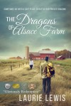 The Dragons of Alsace Farm: A Story of Love and Redemption - Laurie Lewis