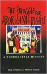 The Struggle for Aboriginal Rights: A Documentary History - Bain Attwood, Bain Attwood