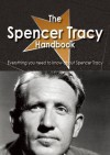 The Spencer Tracy Handbook - Everything You Need to Know about Spencer Tracy - Emily Smith