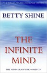The Infinite Mind: The Mind/Brain Phenomenon - Betty Shine
