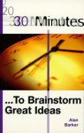 30 Minutes to Brainstorm Great Ideas (30 Minutes) - Alan Barker