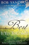 What If the Best Is Yet to Come?: A Practical Guide to Pastoral Retirement & Replacement - Bob Yandian