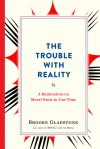 The Trouble with Reality: A Rumination on Moral Panic in Our Time - Brooke Gladstone