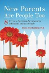 New Parents Are People Too: 8 Secrets to Surviving Parenthood as Individuals and as a Couple - Sharon Fried Buchalter