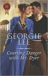 Courting Danger with Mr. Dyer (Scandal and Disgrace) - Georgie Lee